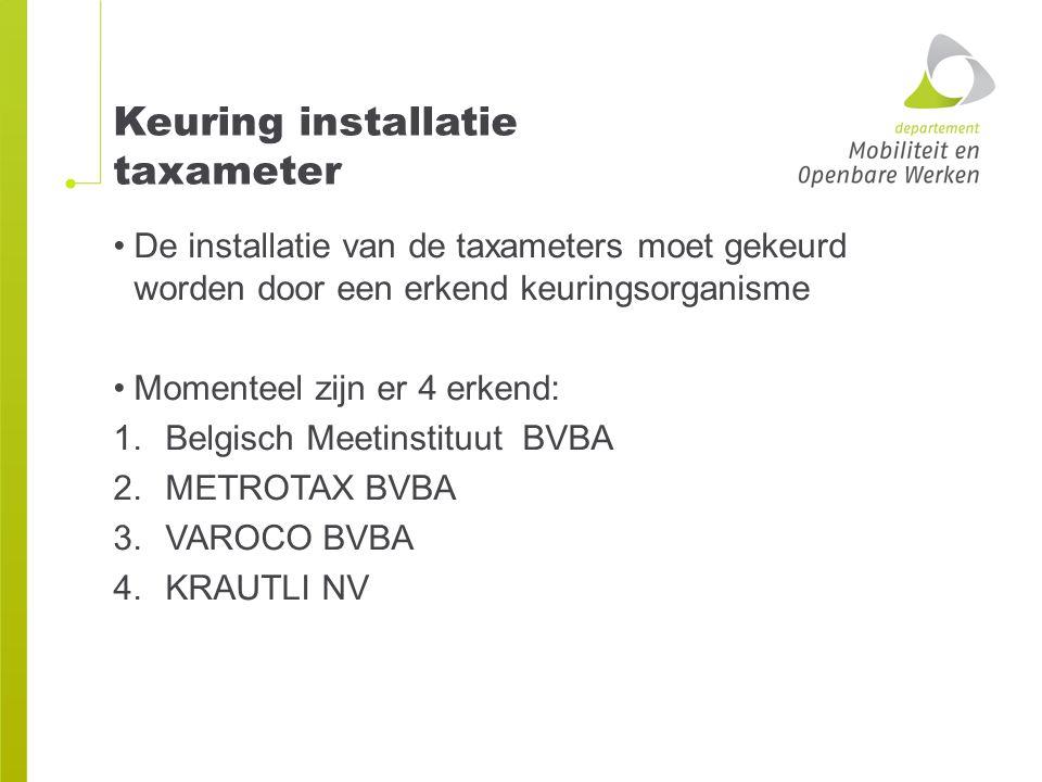 Keuring installatie taxameter De installatie van de taxameters moet gekeurd worden door een erkend keuringsorganisme Momenteel zijn er 4 erkend: 1.Bel