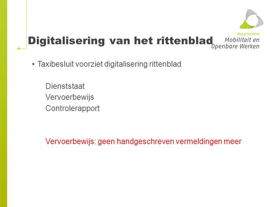 Digitalisering van het rittenblad Taxibesluit voorziet digitalisering rittenblad Dienststaat Vervoerbewijs Controlerapport Vervoerbewijs: geen handges