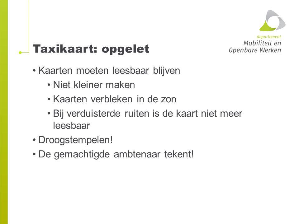 Taxikaart: opgelet Kaarten moeten leesbaar blijven Niet kleiner maken Kaarten verbleken in de zon Bij verduisterde ruiten is de kaart niet meer leesba