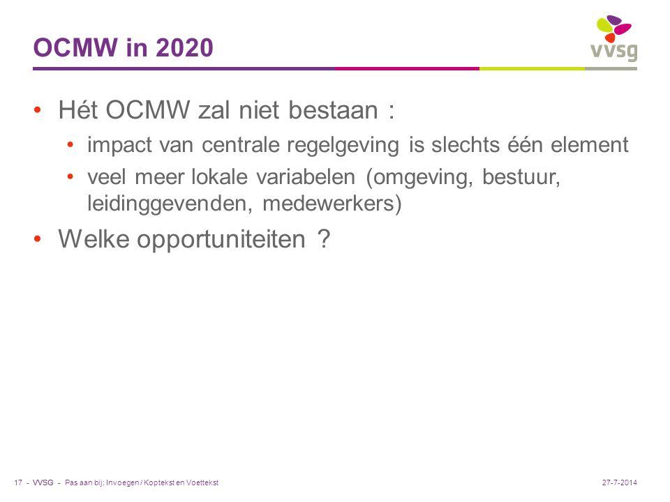 VVSG - OCMW in 2020 Hét OCMW zal niet bestaan : impact van centrale regelgeving is slechts één element veel meer lokale variabelen (omgeving, bestuur, leidinggevenden, medewerkers) Welke opportuniteiten .