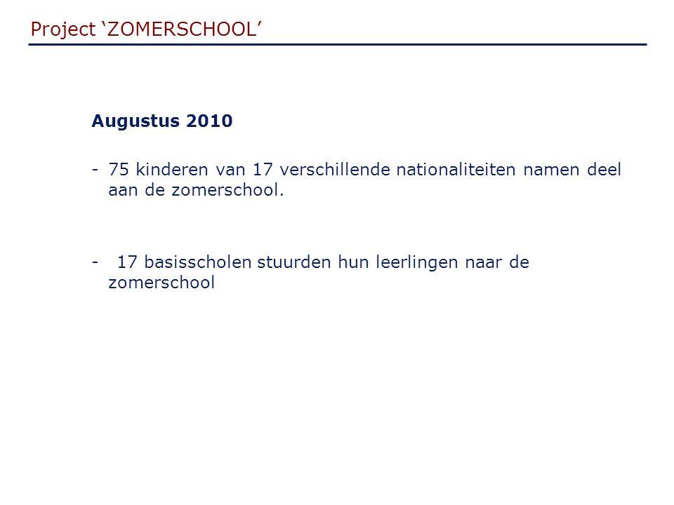 Project 'ZOMERSCHOOL' Augustus 2010 -75 kinderen van 17 verschillende nationaliteiten namen deel aan de zomerschool.