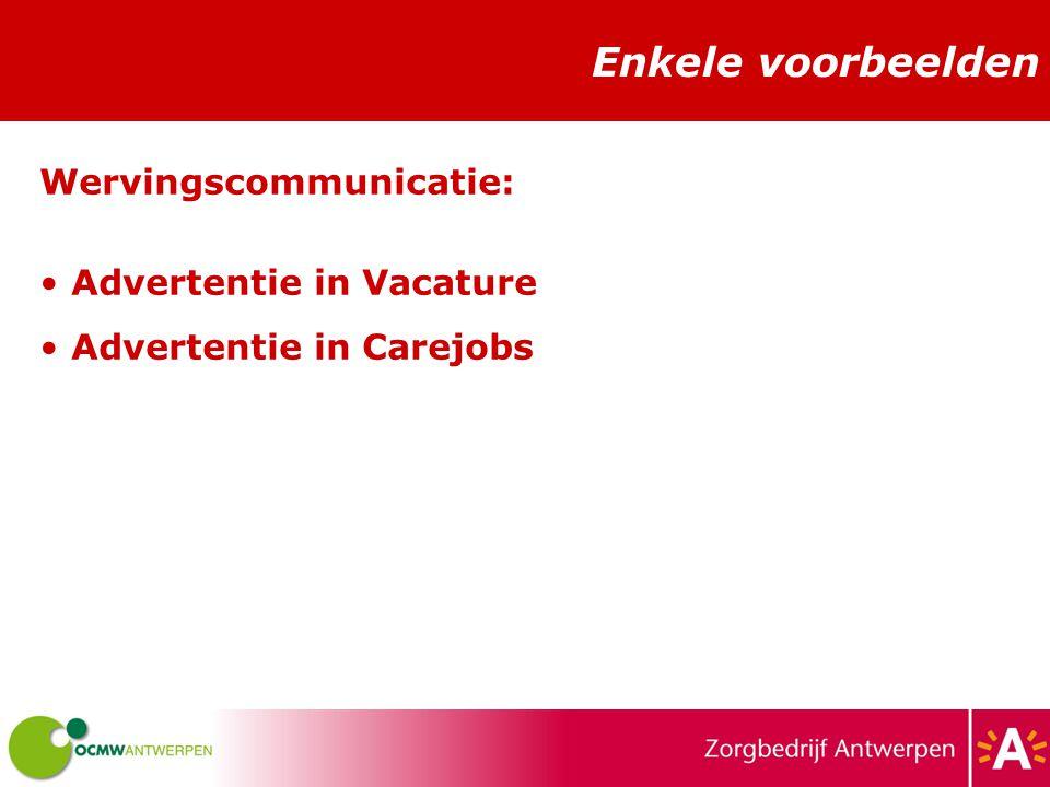 Enkele voorbeelden Wervingscommunicatie: Advertentie in Vacature Advertentie in Carejobs