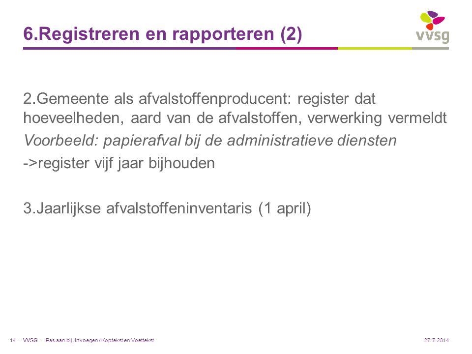 VVSG - 6.Registreren en rapporteren (2) 2.Gemeente als afvalstoffenproducent: register dat hoeveelheden, aard van de afvalstoffen, verwerking vermeldt