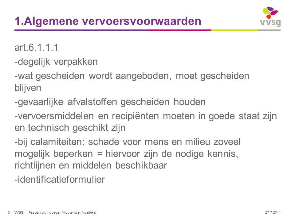 VVSG - 1.Algemene vervoersvoorwaarden Pas aan bij: Invoegen / Koptekst en Voettekst3 -27-7-2014 art.6.1.1.1 -degelijk verpakken -wat gescheiden wordt