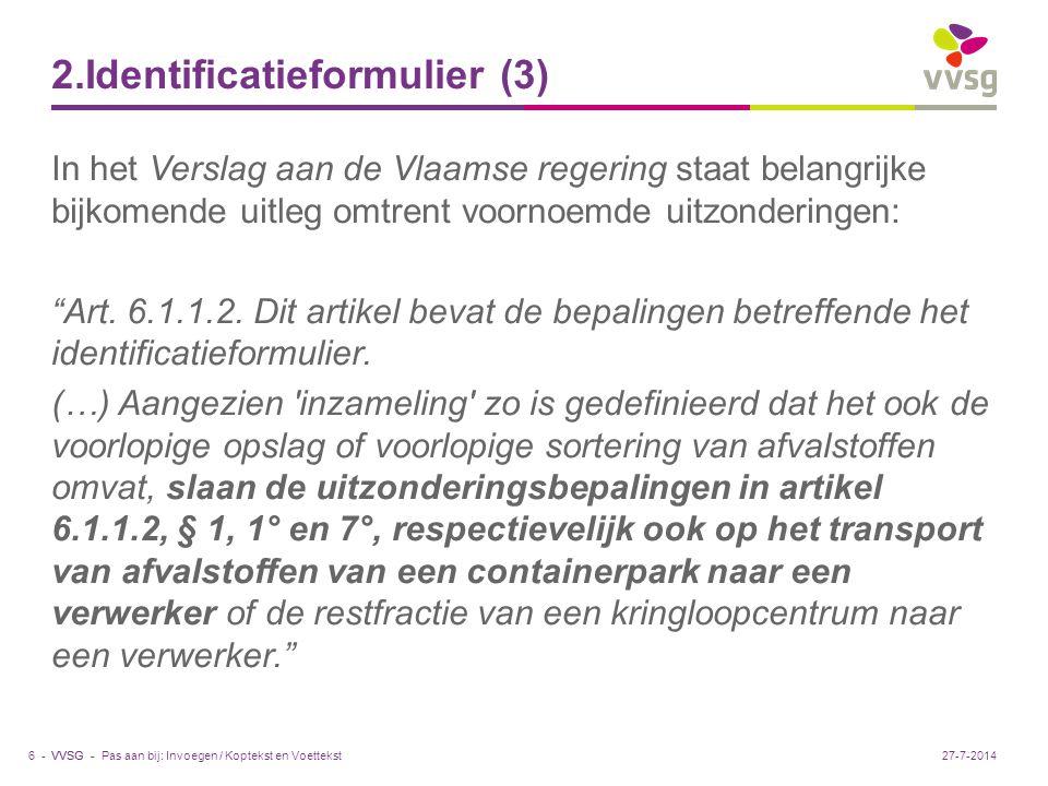 """VVSG - 2.Identificatieformulier (3) In het Verslag aan de Vlaamse regering staat belangrijke bijkomende uitleg omtrent voornoemde uitzonderingen: """"Art"""