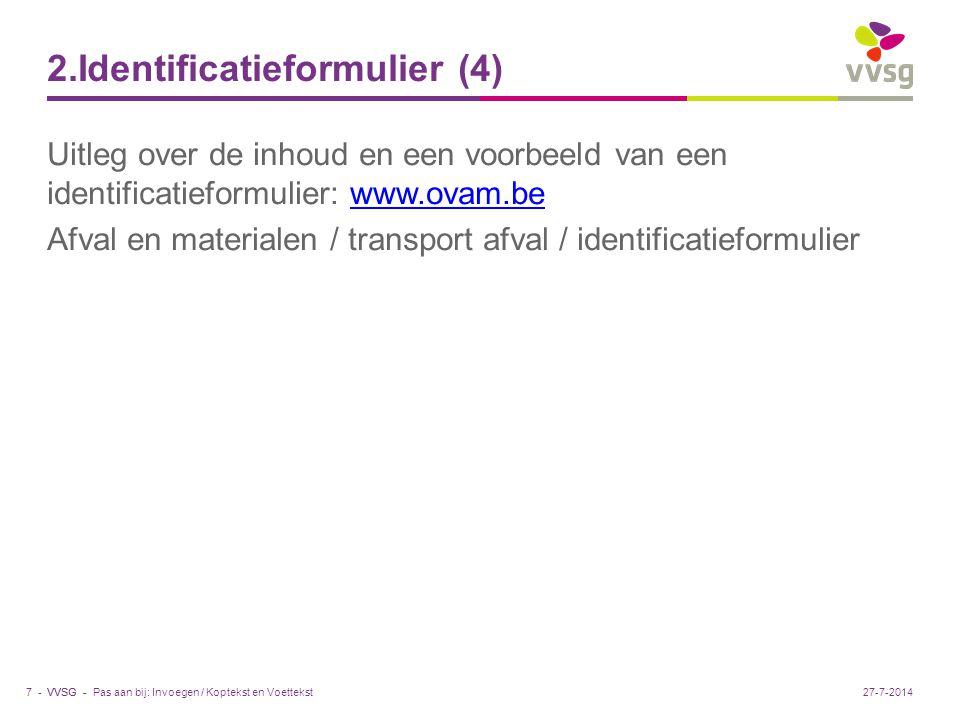 VVSG - 2.Identificatieformulier (4) Uitleg over de inhoud en een voorbeeld van een identificatieformulier: www.ovam.bewww.ovam.be Afval en materialen