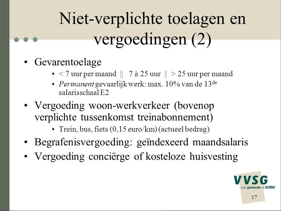 Niet-verplichte toelagen en vergoedingen (2) Gevarentoelage 25 uur per maand Permanent gevaarlijk werk: max. 10% van de 13 de salarisschaal E2 Vergoed