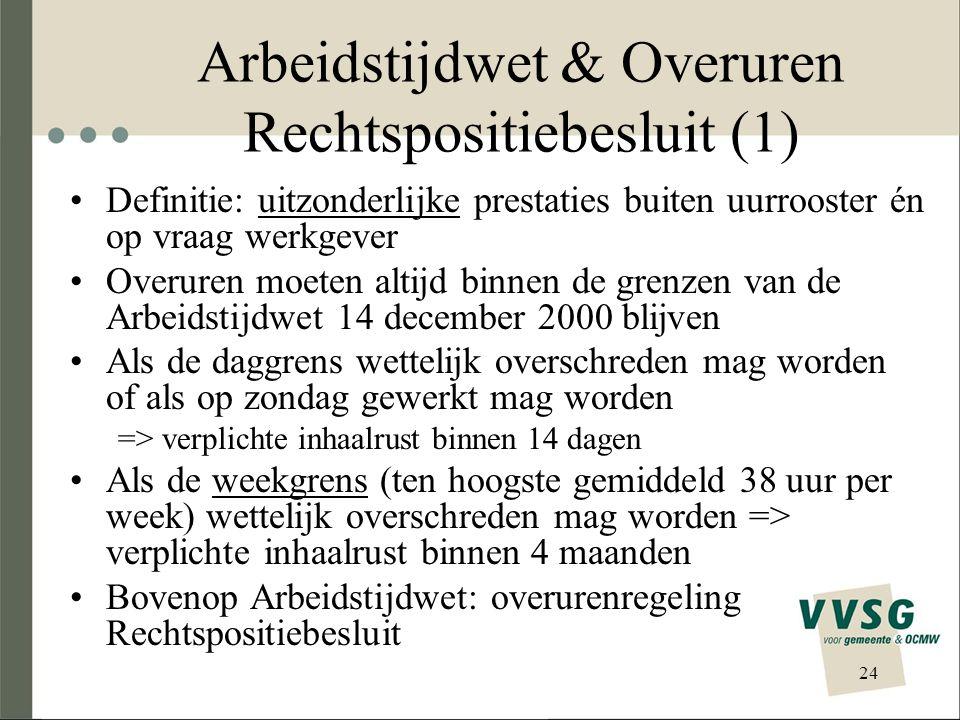 Arbeidstijdwet & Overuren Rechtspositiebesluit (1) Definitie: uitzonderlijke prestaties buiten uurrooster én op vraag werkgever Overuren moeten altijd