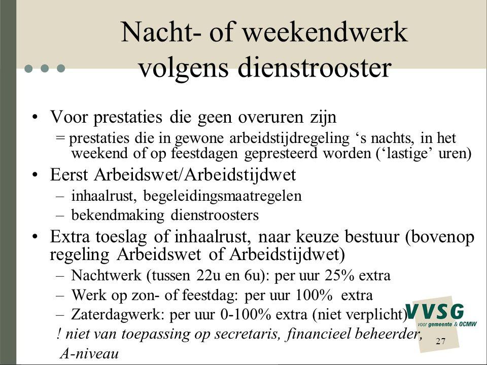 Nacht- of weekendwerk volgens dienstrooster Voor prestaties die geen overuren zijn = prestaties die in gewone arbeidstijdregeling 's nachts, in het we