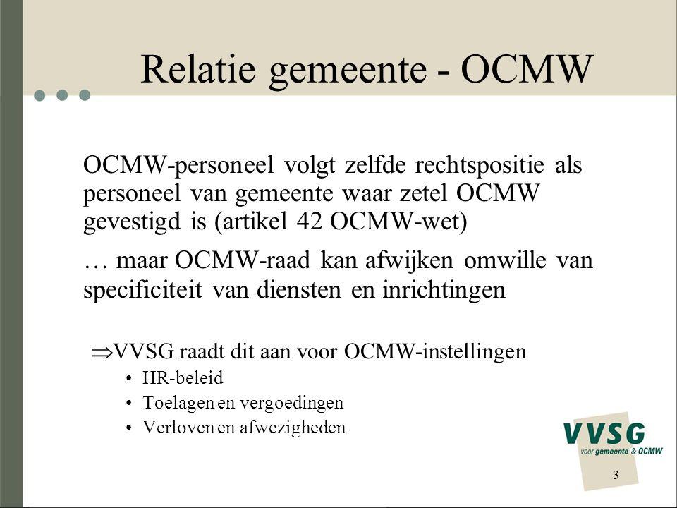 Relatie gemeente - OCMW OCMW-personeel volgt zelfde rechtspositie als personeel van gemeente waar zetel OCMW gevestigd is (artikel 42 OCMW-wet) … maar