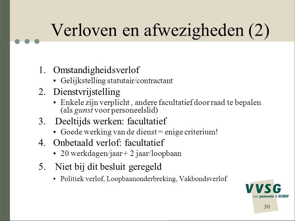 Verloven en afwezigheden (2) 1.Omstandigheidsverlof Gelijkstelling statutair/contractant 2.Dienstvrijstelling Enkele zijn verplicht, andere facultatie