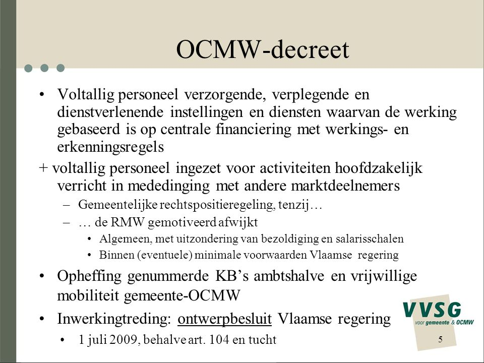 5 OCMW-decreet Voltallig personeel verzorgende, verplegende en dienstverlenende instellingen en diensten waarvan de werking gebaseerd is op centrale f