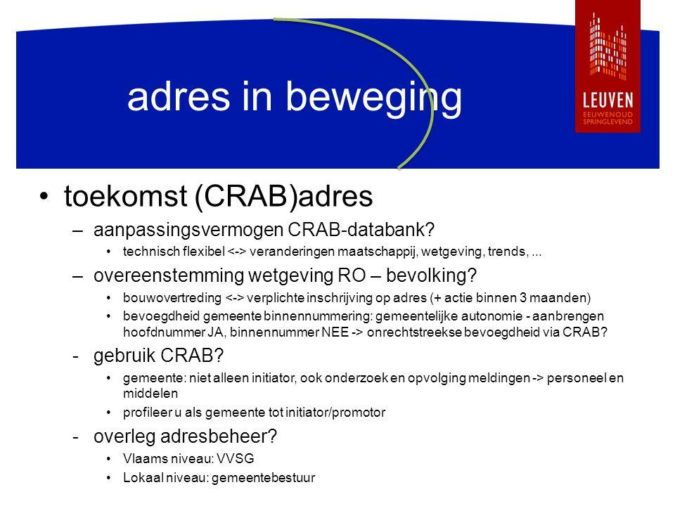 adres in beweging toekomst (CRAB)adres –aanpassingsvermogen CRAB-databank? technisch flexibel veranderingen maatschappij, wetgeving, trends,... –overe