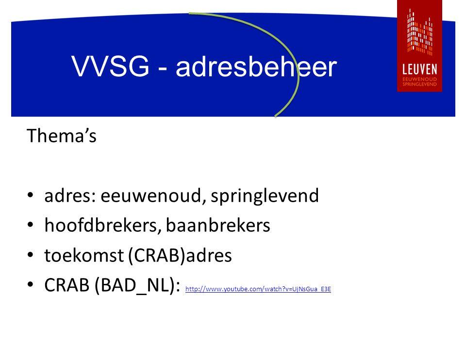 VVSG - adresbeheer Thema's adres: eeuwenoud, springlevend hoofdbrekers, baanbrekers toekomst (CRAB)adres CRAB (BAD_NL): http://www.youtube.com/watch?v