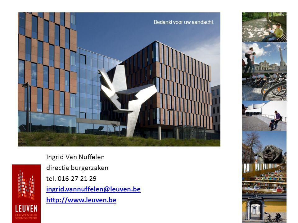 Ingrid Van Nuffelen directie burgerzaken tel. 016 27 21 29 ingrid.vannuffelen@leuven.be http://www.leuven.be Bedankt voor uw aandacht.