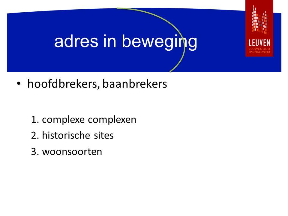 adres in beweging hoofdbrekers, baanbrekers 1. complexe complexen 2. historische sites 3. woonsoorten