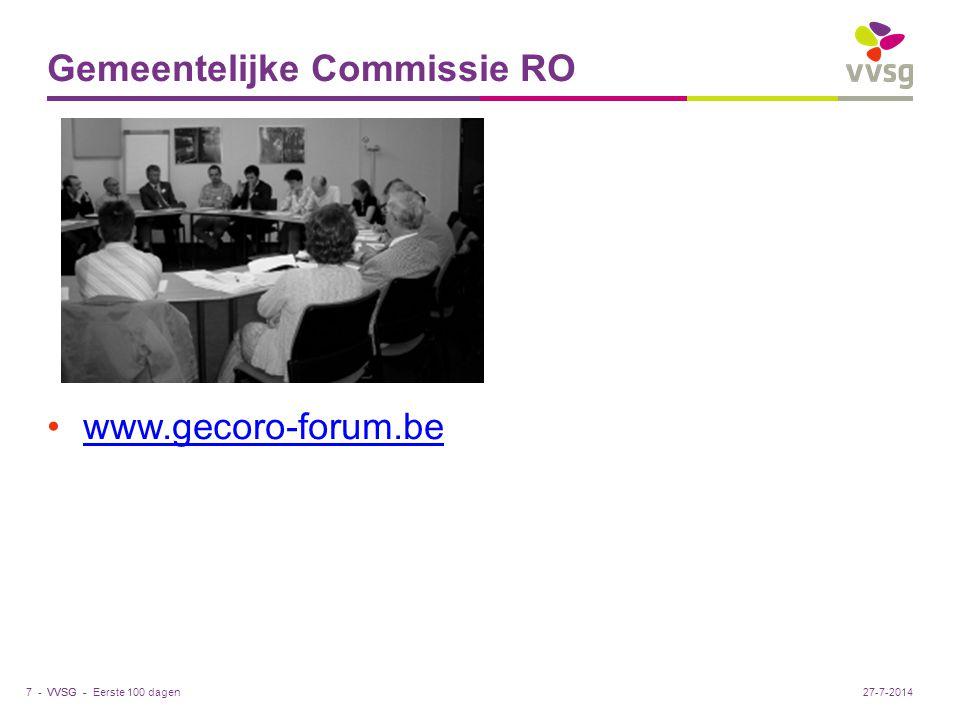 VVSG - Gemeentelijke Commissie RO www.gecoro-forum.be Eerste 100 dagen7 -27-7-2014