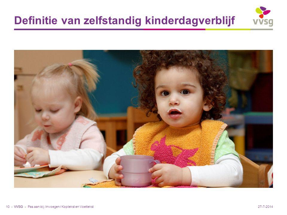 VVSG - Definitie van zelfstandig kinderdagverblijf Pas aan bij: Invoegen / Koptekst en Voettekst10 -27-7-2014