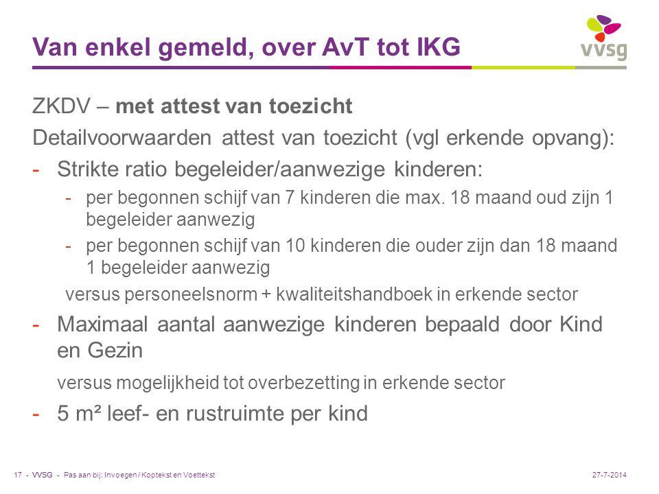 VVSG - Van enkel gemeld, over AvT tot IKG ZKDV – met attest van toezicht Detailvoorwaarden attest van toezicht (vgl erkende opvang): -Strikte ratio begeleider/aanwezige kinderen: -per begonnen schijf van 7 kinderen die max.