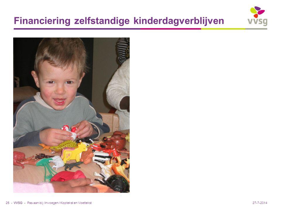 VVSG - Financiering zelfstandige kinderdagverblijven Pas aan bij: Invoegen / Koptekst en Voettekst25 -27-7-2014