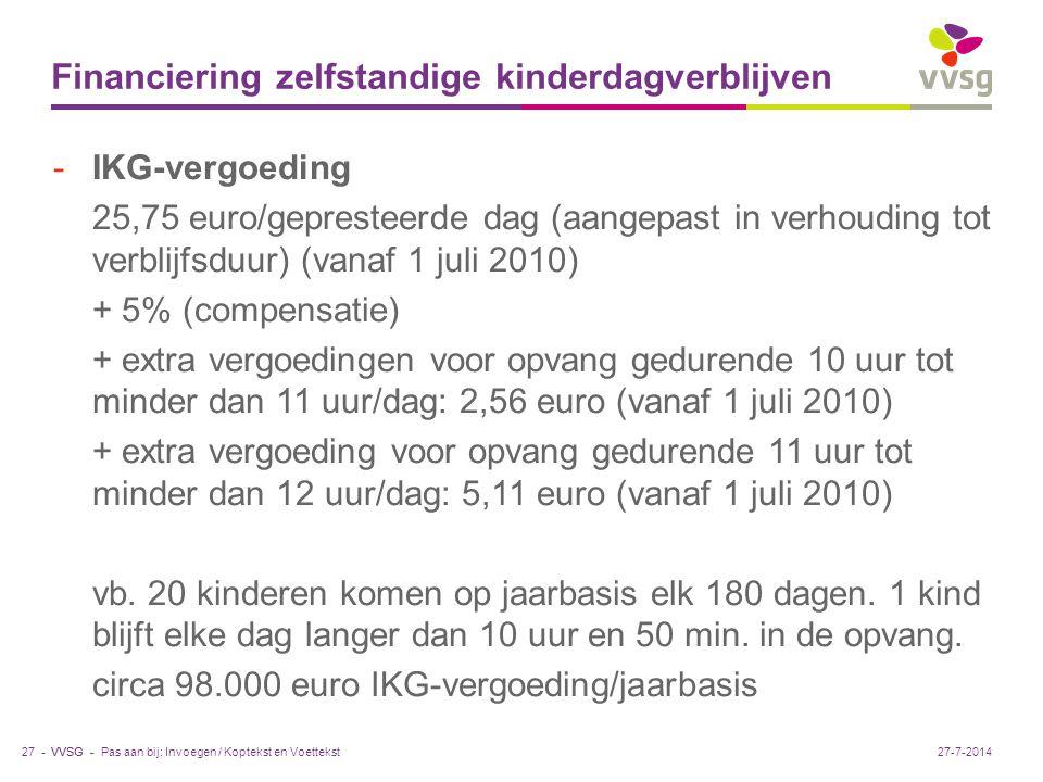 VVSG - Financiering zelfstandige kinderdagverblijven -IKG-vergoeding 25,75 euro/gepresteerde dag (aangepast in verhouding tot verblijfsduur) (vanaf 1 juli 2010) + 5% (compensatie) + extra vergoedingen voor opvang gedurende 10 uur tot minder dan 11 uur/dag: 2,56 euro (vanaf 1 juli 2010) + extra vergoeding voor opvang gedurende 11 uur tot minder dan 12 uur/dag: 5,11 euro (vanaf 1 juli 2010) vb.