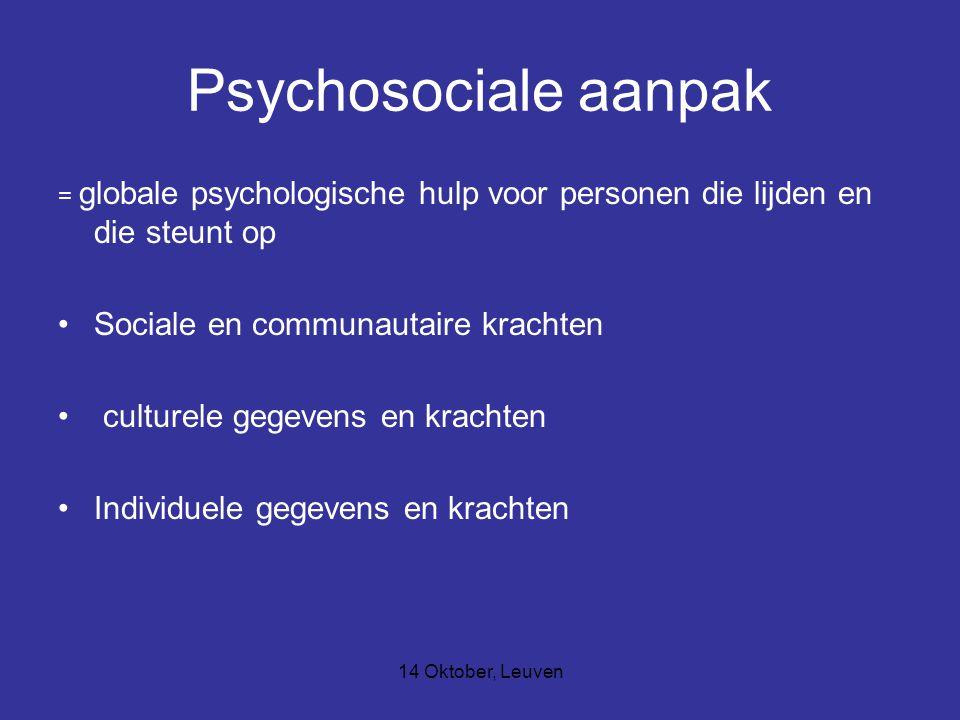 14 Oktober, Leuven Psychosociale aanpak = globale psychologische hulp voor personen die lijden en die steunt op Sociale en communautaire krachten cult