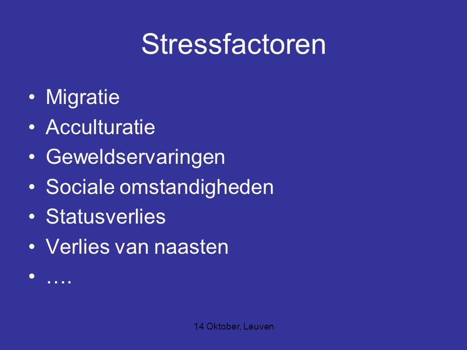14 Oktober, Leuven Stressfactoren Migratie Acculturatie Geweldservaringen Sociale omstandigheden Statusverlies Verlies van naasten ….