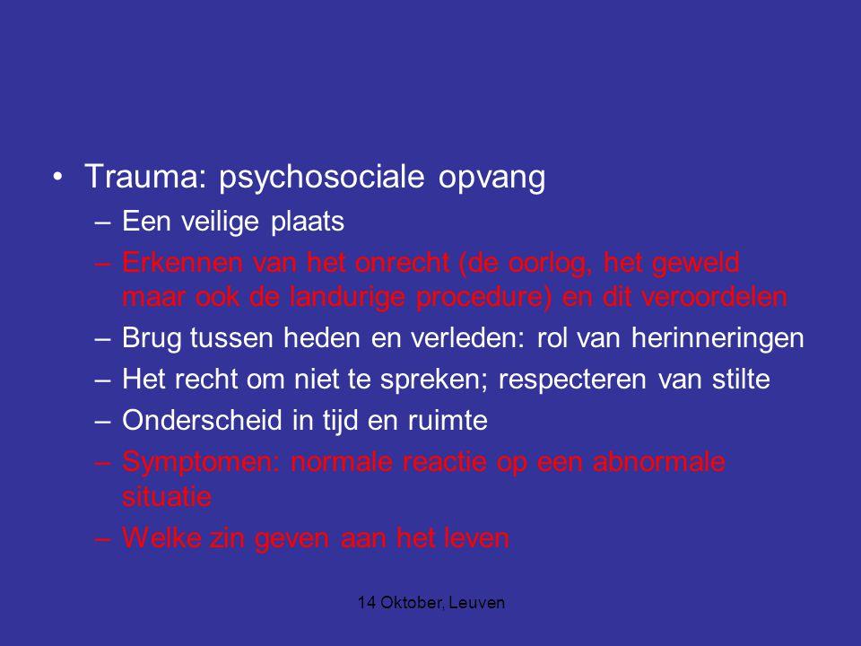 14 Oktober, Leuven Trauma: psychosociale opvang –Een veilige plaats –Erkennen van het onrecht (de oorlog, het geweld maar ook de landurige procedure)