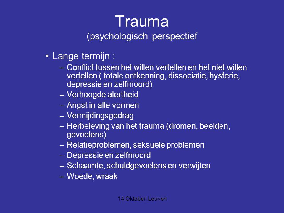 14 Oktober, Leuven Trauma (psychologisch perspectief Lange termijn : –Conflict tussen het willen vertellen en het niet willen vertellen ( totale ontke