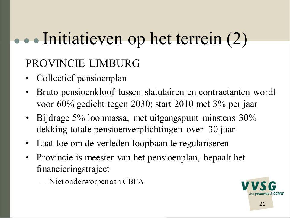 Initiatieven op het terrein (2) PROVINCIE LIMBURG Collectief pensioenplan Bruto pensioenkloof tussen statutairen en contractanten wordt voor 60% gedicht tegen 2030; start 2010 met 3% per jaar Bijdrage 5% loonmassa, met uitgangspunt minstens 30% dekking totale pensioenverplichtingen over 30 jaar Laat toe om de verleden loopbaan te regulariseren Provincie is meester van het pensioenplan, bepaalt het financieringstraject –Niet onderworpen aan CBFA 21