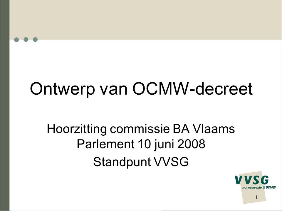 Ontwerp van OCMW-decreet Hoorzitting commissie BA Vlaams Parlement 10 juni 2008 Standpunt VVSG 1