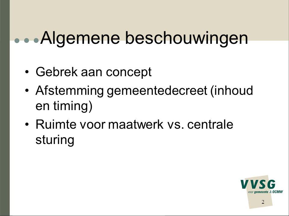 Algemene beschouwingen Gebrek aan concept Afstemming gemeentedecreet (inhoud en timing) Ruimte voor maatwerk vs.