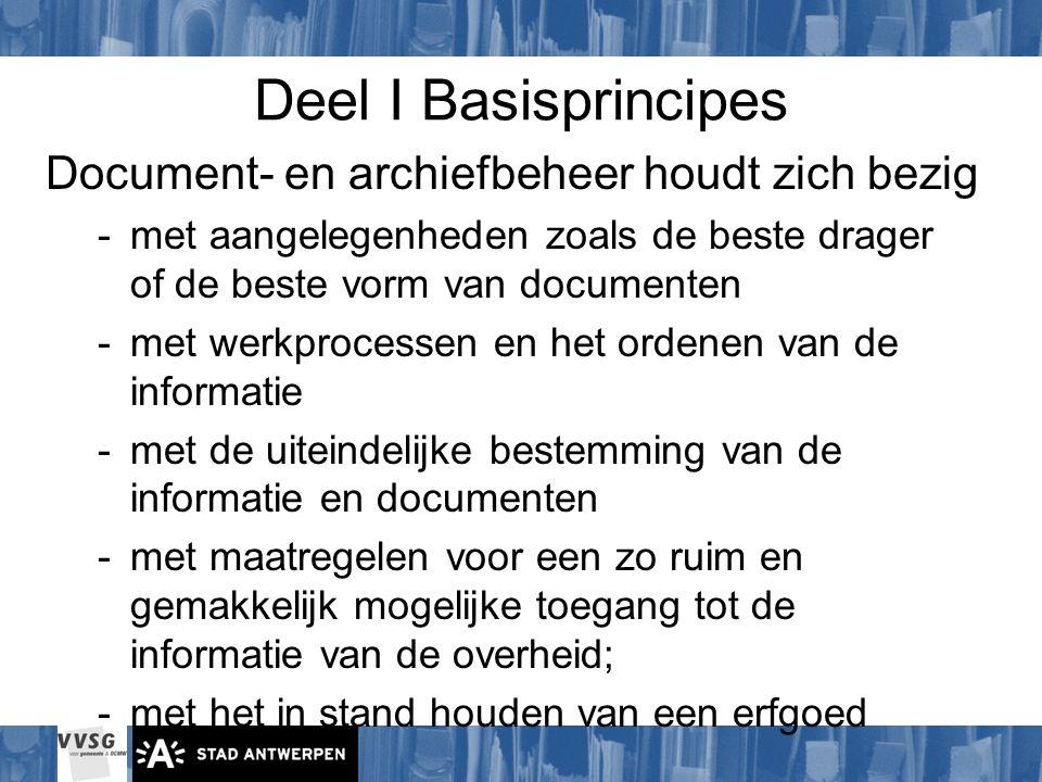 Deel I Basisprincipes Document- en archiefbeheer houdt zich bezig -met aangelegenheden zoals de beste drager of de beste vorm van documenten -met werk