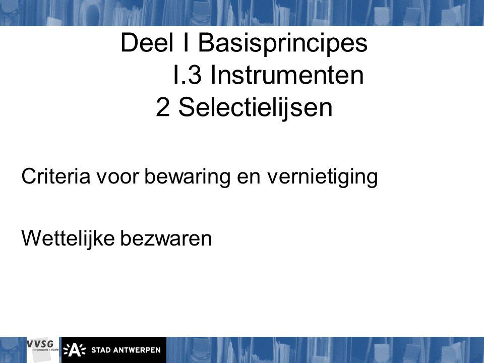 Deel I Basisprincipes I.3 Instrumenten 2 Selectielijsen Criteria voor bewaring en vernietiging Wettelijke bezwaren