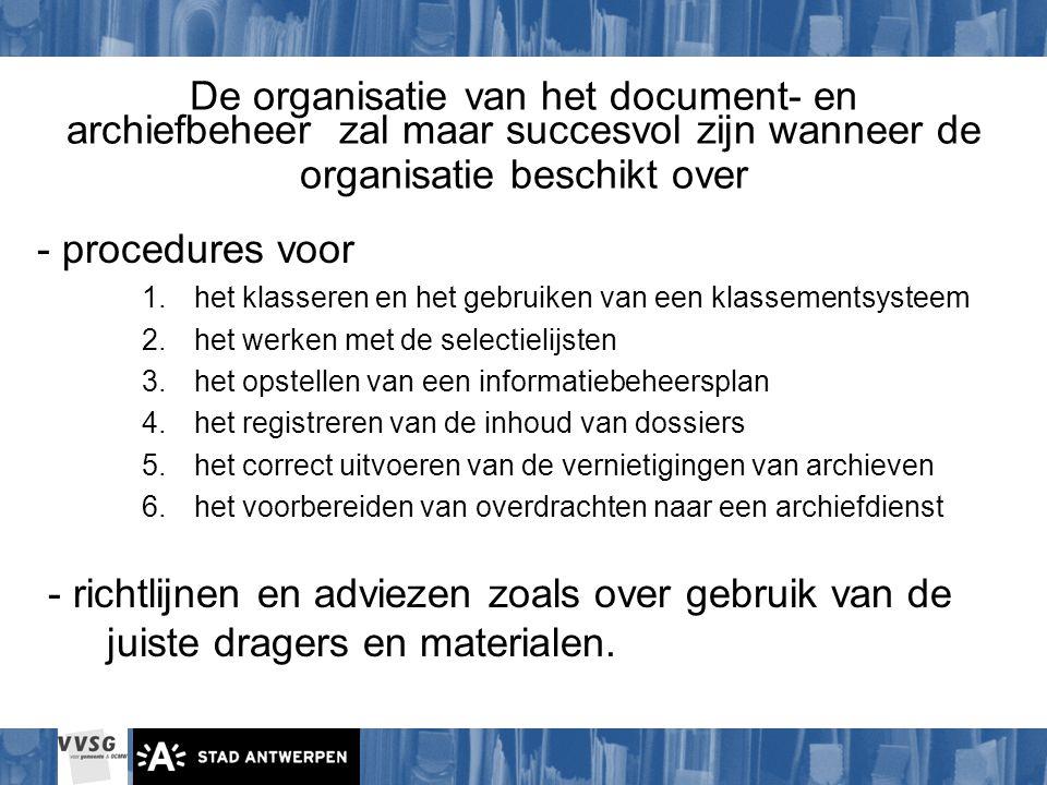 De organisatie van het document- en archiefbeheer zal maar succesvol zijn wanneer de organisatie beschikt over - procedures voor 1.het klasseren en he