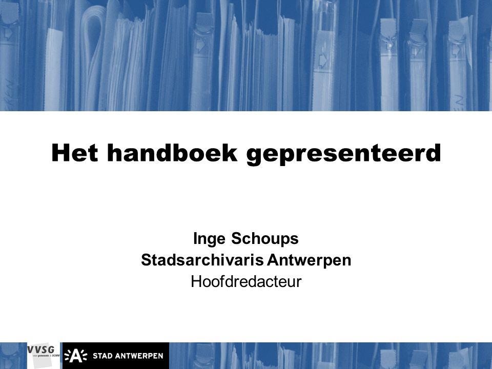 Het handboek gepresenteerd Inge Schoups Stadsarchivaris Antwerpen Hoofdredacteur