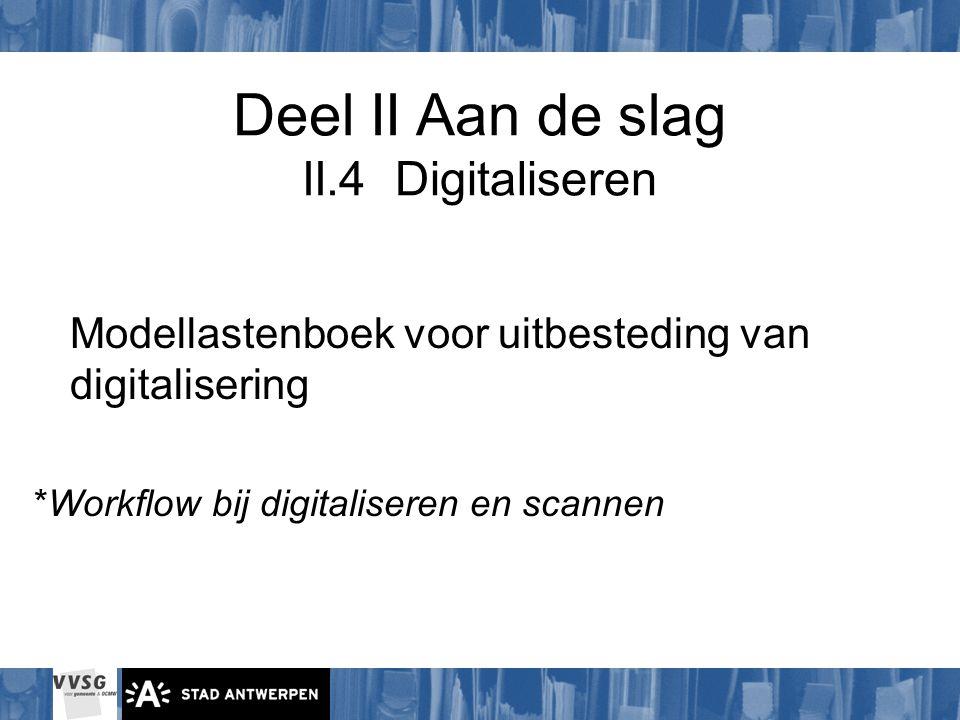 Deel II Aan de slag II.4 Digitaliseren Modellastenboek voor uitbesteding van digitalisering *Workflow bij digitaliseren en scannen