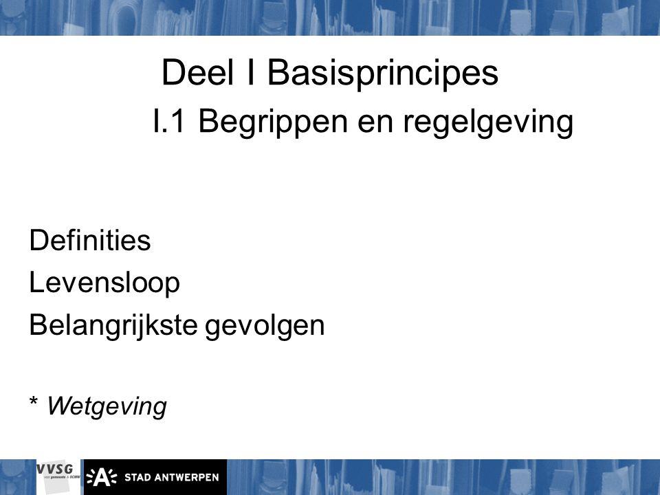 Deel I Basisprincipes I.1 Begrippen en regelgeving Definities Levensloop Belangrijkste gevolgen * Wetgeving