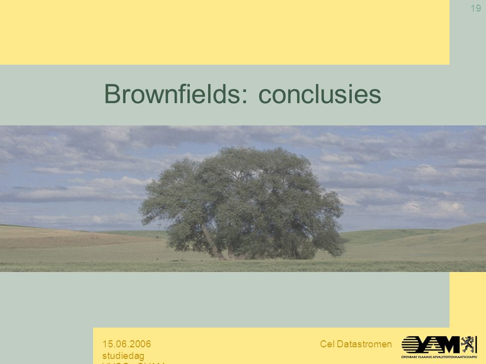 15.06.2006 studiedag VVSG - OVAM Cel Datastromen 19 Brownfields: conclusies