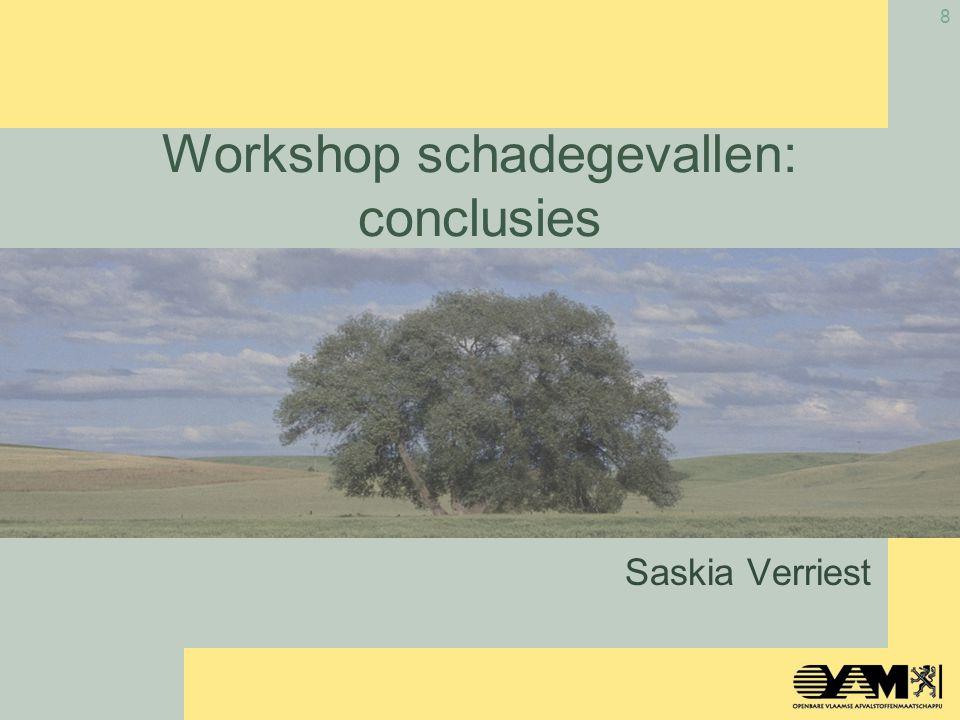 8 Workshop schadegevallen: conclusies Saskia Verriest