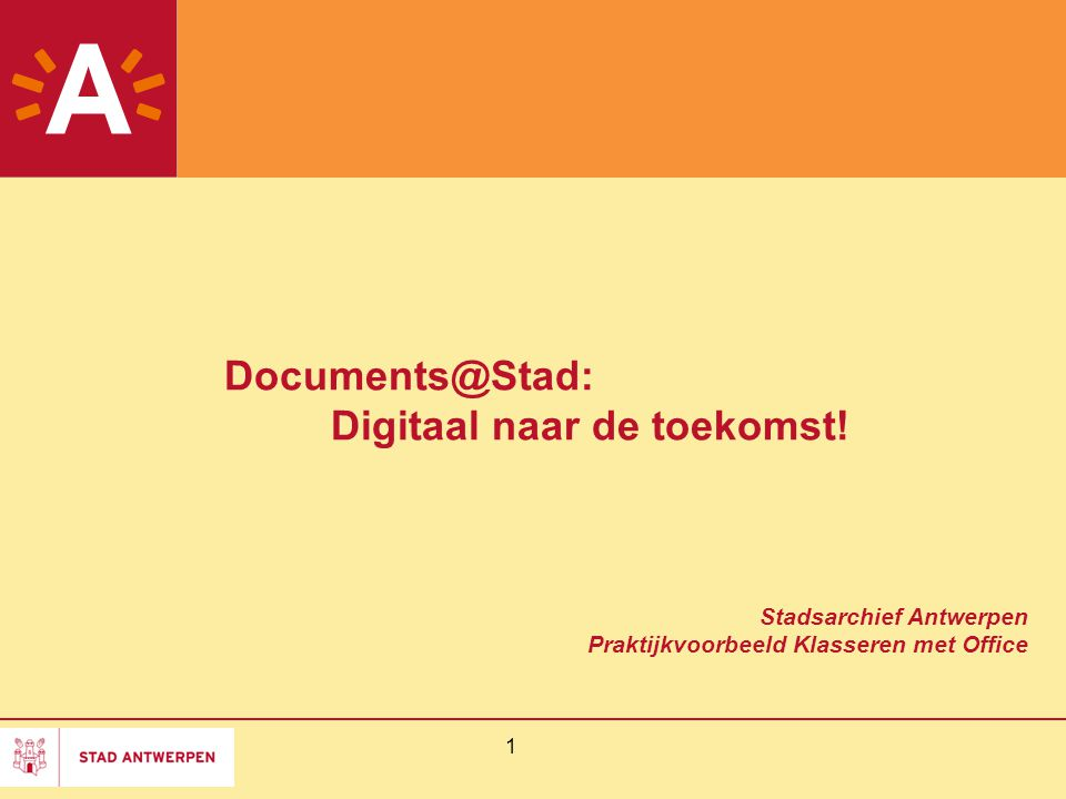 1 Documents@Stad: Digitaal naar de toekomst! Stadsarchief Antwerpen Praktijkvoorbeeld Klasseren met Office