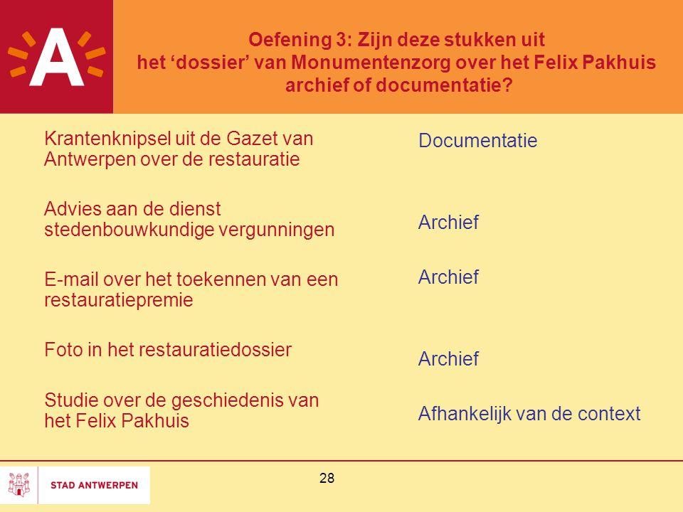 28 Oefening 3: Zijn deze stukken uit het 'dossier' van Monumentenzorg over het Felix Pakhuis archief of documentatie? Krantenknipsel uit de Gazet van
