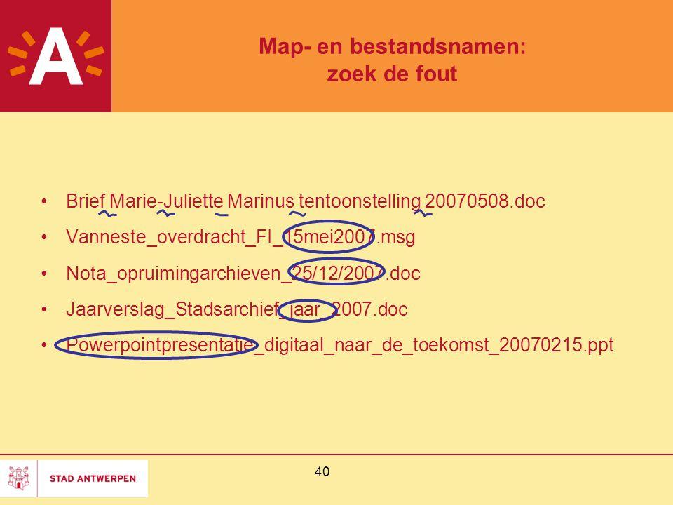 40 Map- en bestandsnamen: zoek de fout Brief Marie-Juliette Marinus tentoonstelling 20070508.doc Vanneste_overdracht_FI_15mei2007.msg Nota_opruimingar