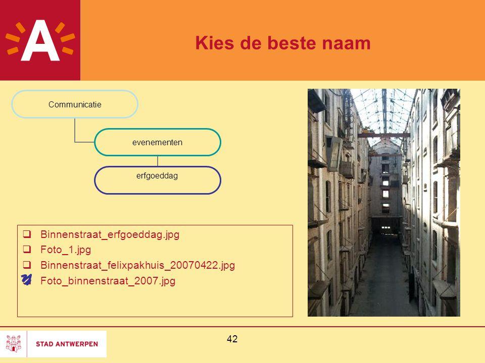 42 Kies de beste naam  Binnenstraat_erfgoeddag.jpg  Foto_1.jpg  Binnenstraat_felixpakhuis_20070422.jpg  Foto_binnenstraat_2007.jpg Communicatie ev