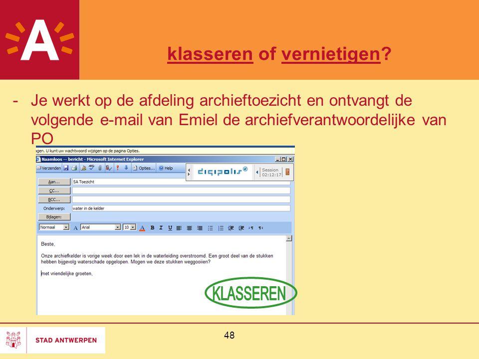 48 klasseren of vernietigen? -Je werkt op de afdeling archieftoezicht en ontvangt de volgende e-mail van Emiel de archiefverantwoordelijke van PO