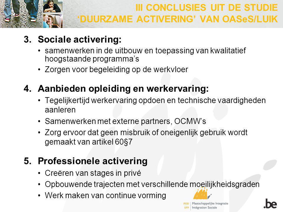 3.Sociale activering: samenwerken in de uitbouw en toepassing van kwalitatief hoogstaande programma's Zorgen voor begeleiding op de werkvloer 4.Aanbie