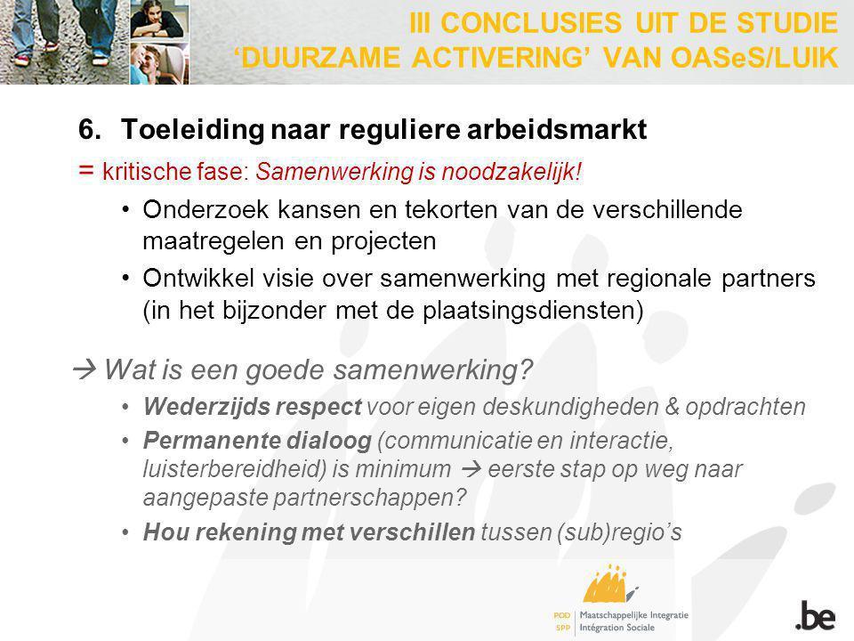 6.Toeleiding naar reguliere arbeidsmarkt = kritische fase: Samenwerking is noodzakelijk! Onderzoek kansen en tekorten van de verschillende maatregelen