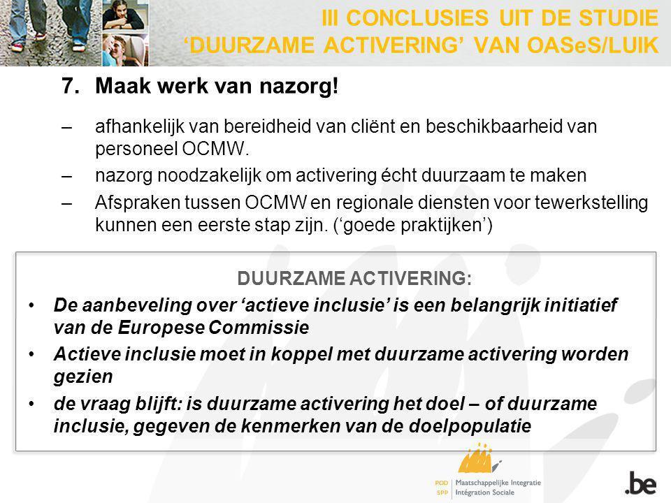7.Maak werk van nazorg! –afhankelijk van bereidheid van cliënt en beschikbaarheid van personeel OCMW. –nazorg noodzakelijk om activering écht duurzaam