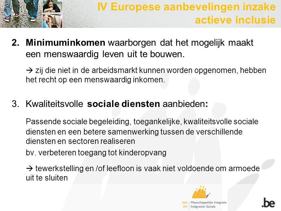 2.Minimuminkomen waarborgen dat het mogelijk maakt een menswaardig leven uit te bouwen.  zij die niet in de arbeidsmarkt kunnen worden opgenomen, heb