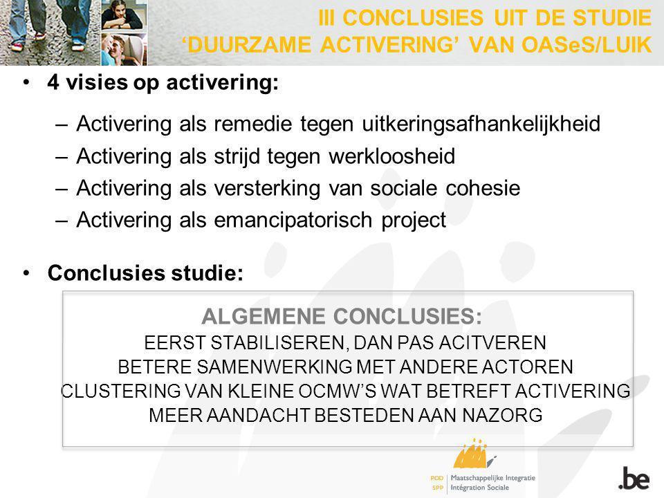 4 visies op activering: –Activering als remedie tegen uitkeringsafhankelijkheid –Activering als strijd tegen werkloosheid –Activering als versterking